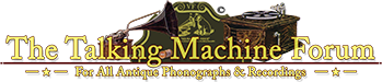 The Talking Machine Forum • For All Antique Phonographs & Recordings